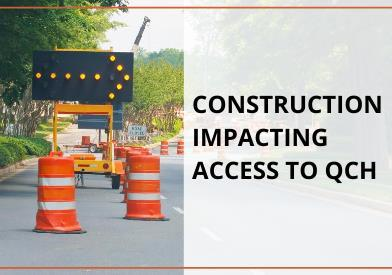Construction impacting access to QCH